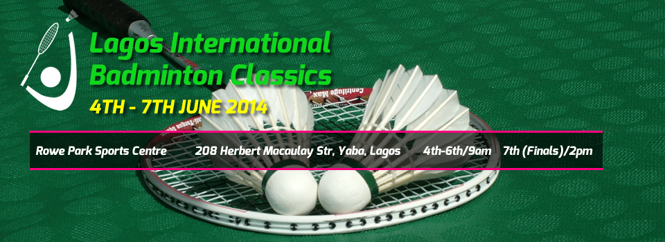 Lagos International  Badminton Classics. 4TH - 7TH JUNE 2014.